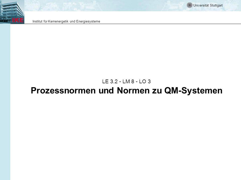 Universität Stuttgart Institut für Kernenergetik und Energiesysteme LE 3.2 - LM 8 - LO 3 Prozessnormen und Normen zu QM-Systemen
