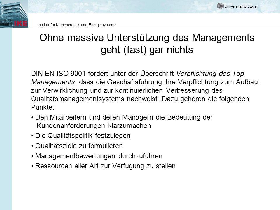 Universität Stuttgart Institut für Kernenergetik und Energiesysteme Ohne massive Unterstützung des Managements geht (fast) gar nichts DIN EN ISO 9001