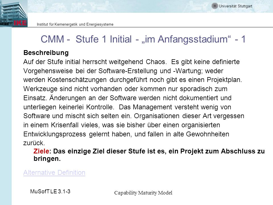 Universität Stuttgart Institut für Kernenergetik und Energiesysteme MuSofT LE 3.1-3 Capability Maturity Model CMM - Stufe 1 Initial - im Anfangsstadiu
