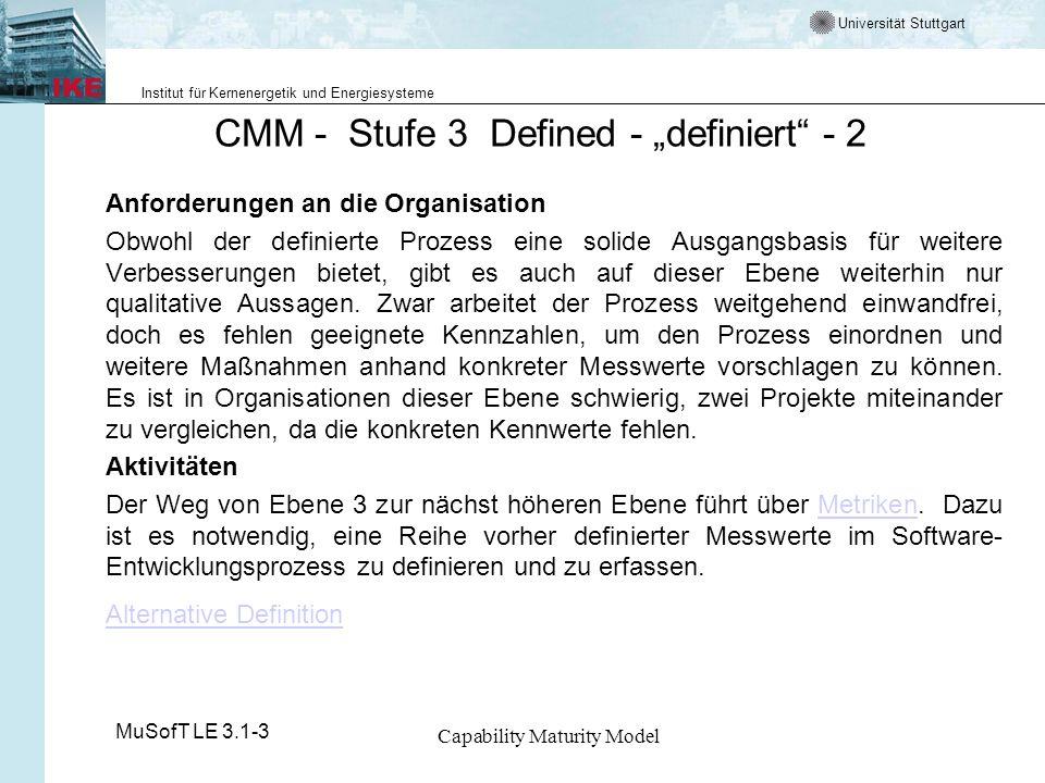 Universität Stuttgart Institut für Kernenergetik und Energiesysteme MuSofT LE 3.1-3 Capability Maturity Model CMM - Stufe 3 Defined - definiert - 2 An