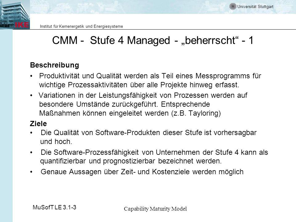 Universität Stuttgart Institut für Kernenergetik und Energiesysteme MuSofT LE 3.1-3 Capability Maturity Model CMM - Stufe 4 Managed - beherrscht - 1 B