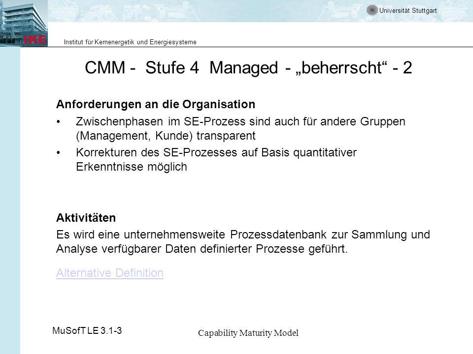 Universität Stuttgart Institut für Kernenergetik und Energiesysteme MuSofT LE 3.1-3 Capability Maturity Model CMM - Stufe 4 Managed - beherrscht - 2 A