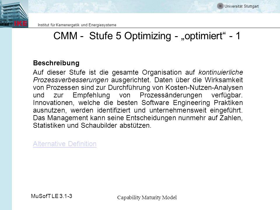 Universität Stuttgart Institut für Kernenergetik und Energiesysteme MuSofT LE 3.1-3 Capability Maturity Model CMM - Stufe 5 Optimizing - optimiert - 1