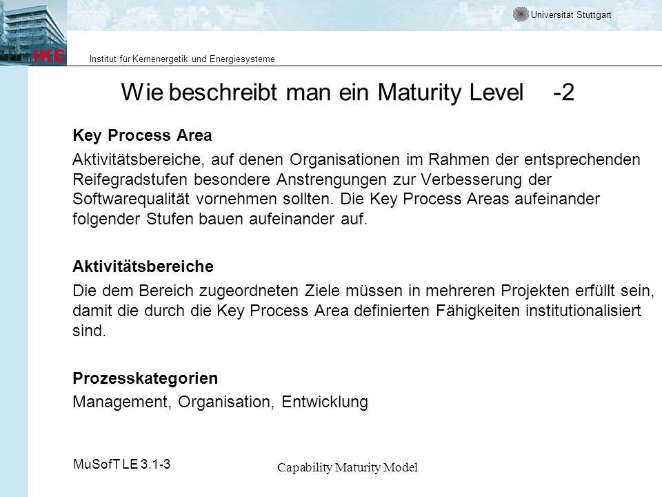 Universität Stuttgart Institut für Kernenergetik und Energiesysteme MuSofT LE 3.1-3 Capability Maturity Model CMM - Stufe 4 Managed - beherrscht - 1 Beschreibung Produktivität und Qualität werden als Teil eines Messprogramms für wichtige Prozessaktivitäten über alle Projekte hinweg erfasst.