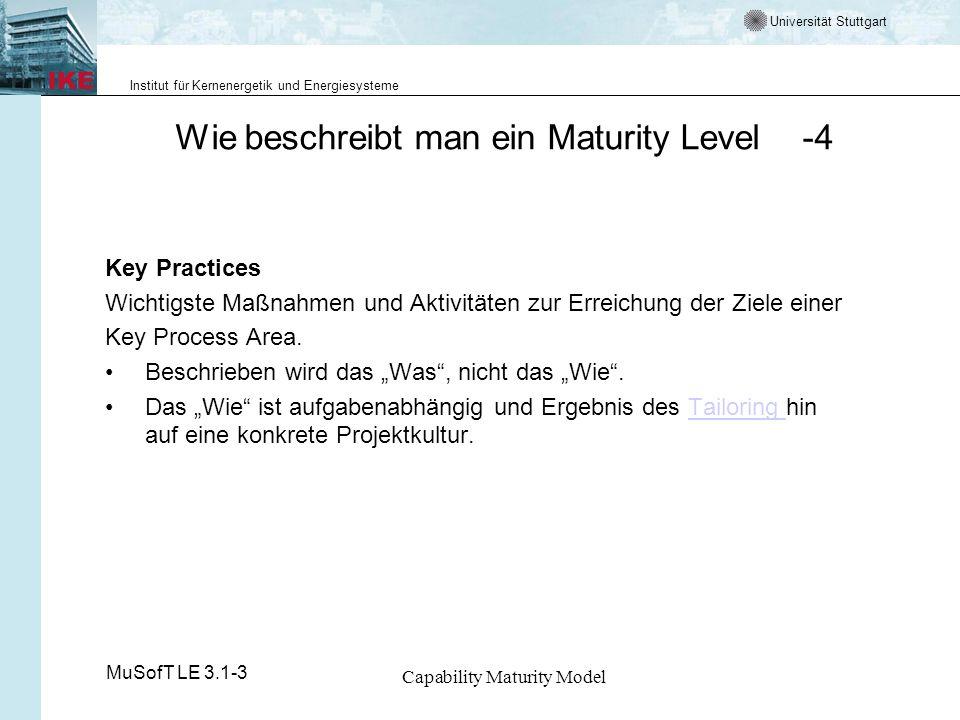 Universität Stuttgart Institut für Kernenergetik und Energiesysteme MuSofT LE 3.1-3 Capability Maturity Model CMM - Stufe 5 Optimizing - optimiert - 1 Beschreibung Auf dieser Stufe ist die gesamte Organisation auf kontinuierliche Prozessverbesserungen ausgerichtet.