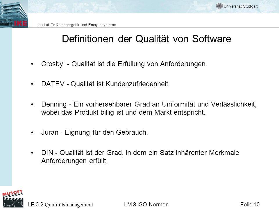 Universität Stuttgart Institut für Kernenergetik und Energiesysteme Folie 10 LE 3.2 Qualitätsmanagement LM 8 ISO-Normen Definitionen der Qualität von