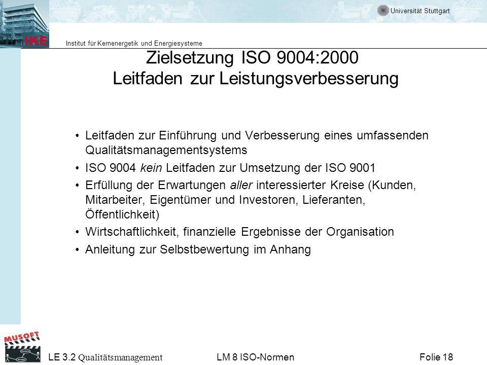 Universität Stuttgart Institut für Kernenergetik und Energiesysteme Folie 18 LE 3.2 Qualitätsmanagement LM 8 ISO-Normen Zielsetzung ISO 9004:2000 Leit