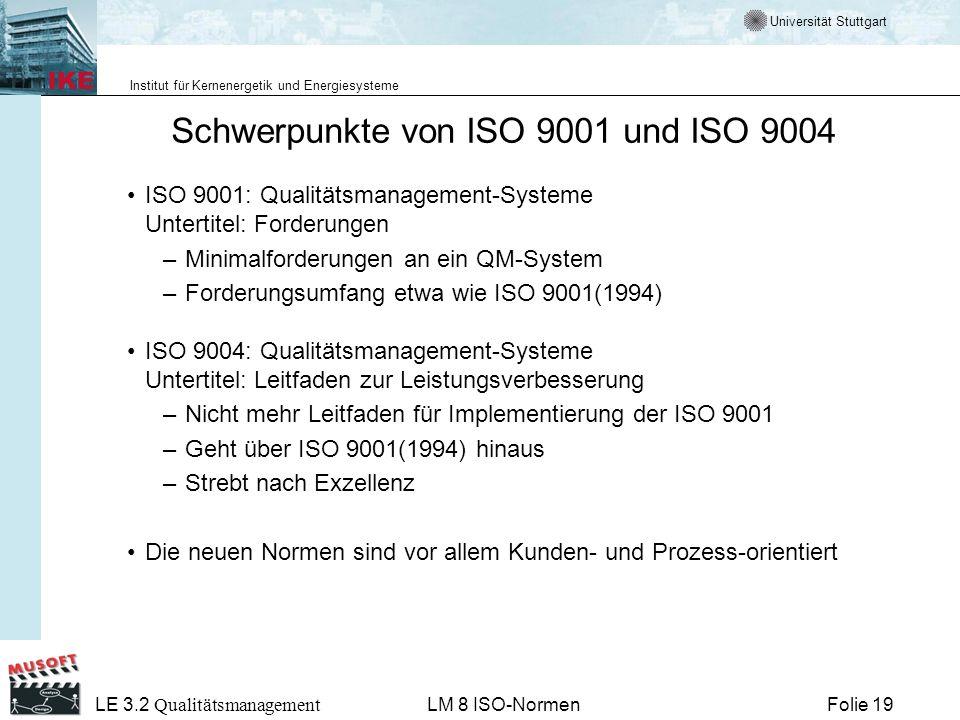 Universität Stuttgart Institut für Kernenergetik und Energiesysteme Folie 19 LE 3.2 Qualitätsmanagement LM 8 ISO-Normen Schwerpunkte von ISO 9001 und