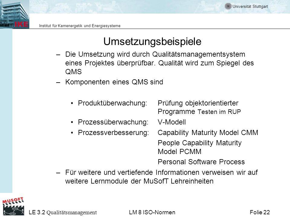 Universität Stuttgart Institut für Kernenergetik und Energiesysteme Folie 22 LE 3.2 Qualitätsmanagement LM 8 ISO-Normen Umsetzungsbeispiele –Die Umset