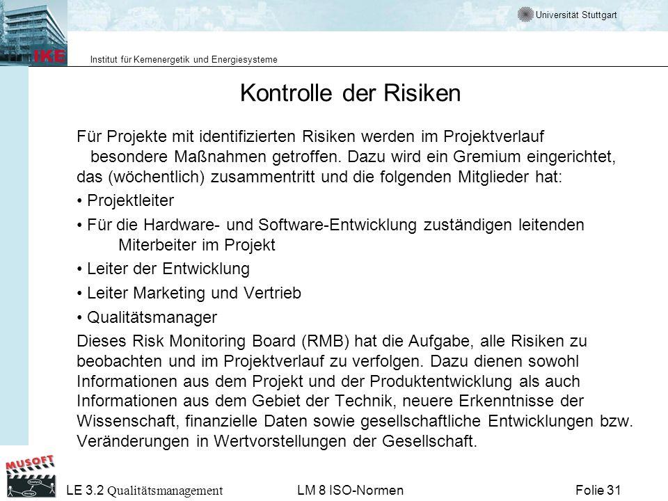 Universität Stuttgart Institut für Kernenergetik und Energiesysteme Folie 31 LE 3.2 Qualitätsmanagement LM 8 ISO-Normen Kontrolle der Risiken Für Proj