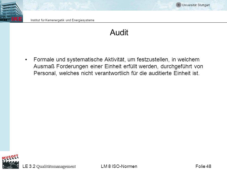 Universität Stuttgart Institut für Kernenergetik und Energiesysteme Folie 48 LE 3.2 Qualitätsmanagement LM 8 ISO-Normen Audit Formale und systematisch