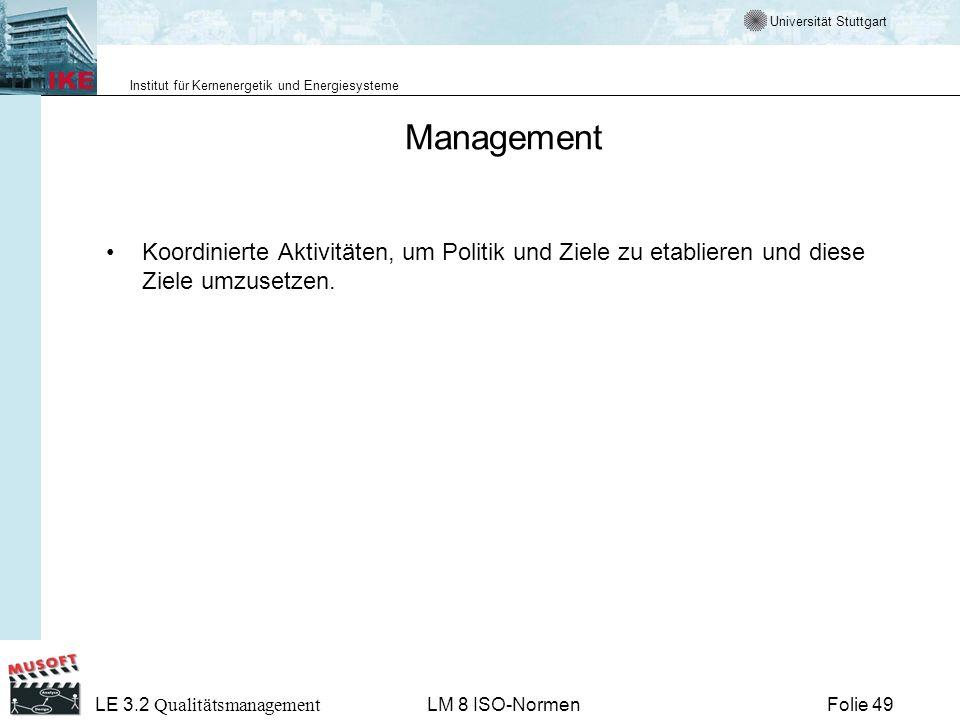 Universität Stuttgart Institut für Kernenergetik und Energiesysteme Folie 49 LE 3.2 Qualitätsmanagement LM 8 ISO-Normen Management Koordinierte Aktivi