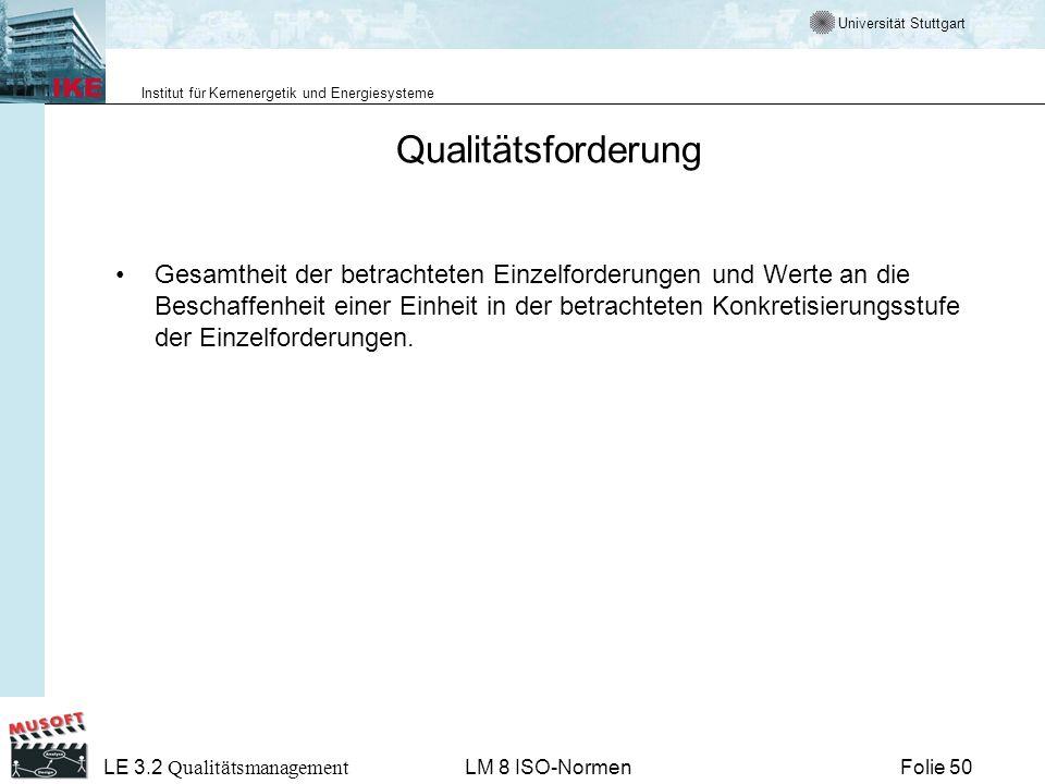 Universität Stuttgart Institut für Kernenergetik und Energiesysteme Folie 50 LE 3.2 Qualitätsmanagement LM 8 ISO-Normen Qualitätsforderung Gesamtheit