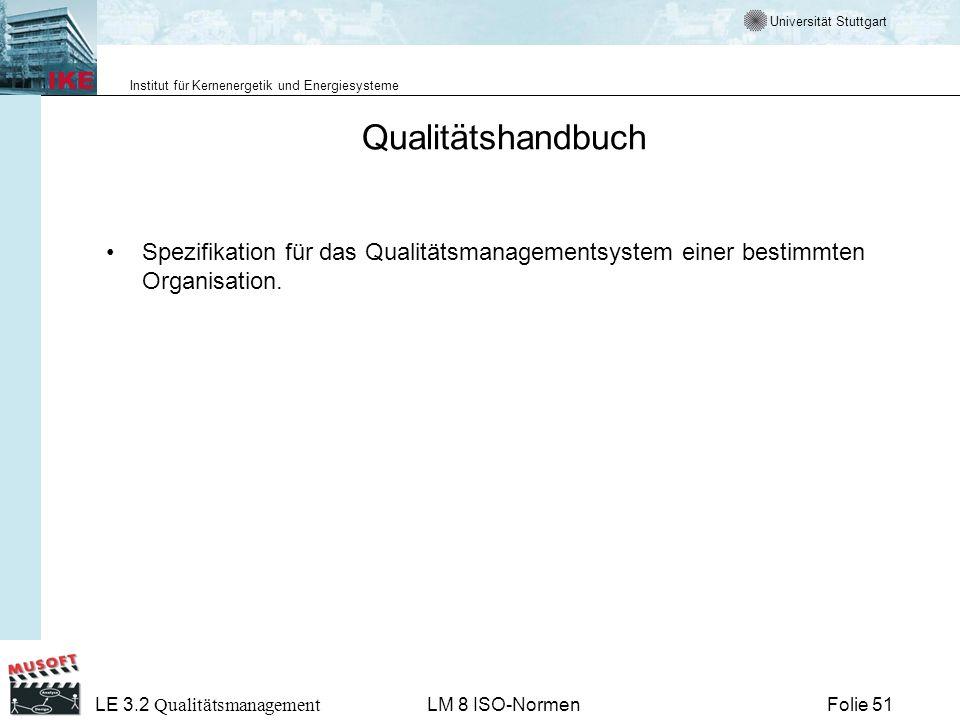 Universität Stuttgart Institut für Kernenergetik und Energiesysteme Folie 51 LE 3.2 Qualitätsmanagement LM 8 ISO-Normen Qualitätshandbuch Spezifikatio