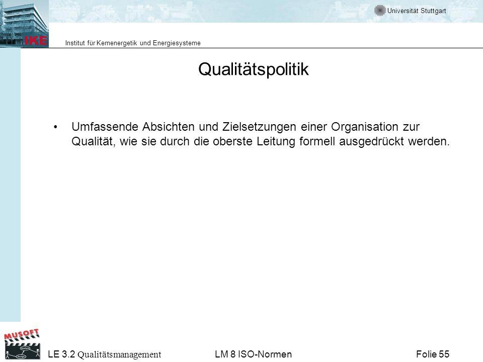 Universität Stuttgart Institut für Kernenergetik und Energiesysteme Folie 55 LE 3.2 Qualitätsmanagement LM 8 ISO-Normen Qualitätspolitik Umfassende Ab