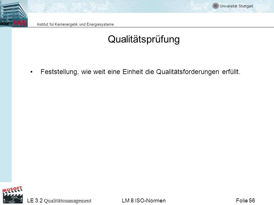 Universität Stuttgart Institut für Kernenergetik und Energiesysteme Folie 56 LE 3.2 Qualitätsmanagement LM 8 ISO-Normen Qualitätsprüfung Feststellung,