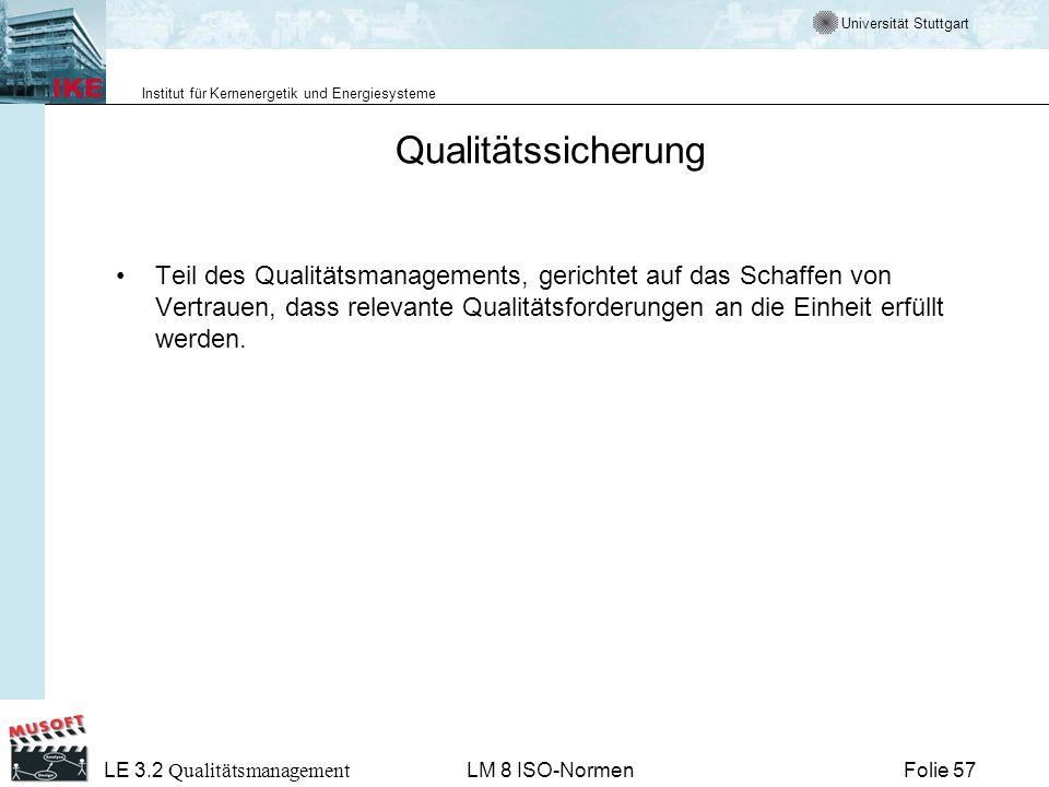 Universität Stuttgart Institut für Kernenergetik und Energiesysteme Folie 57 LE 3.2 Qualitätsmanagement LM 8 ISO-Normen Qualitätssicherung Teil des Qu