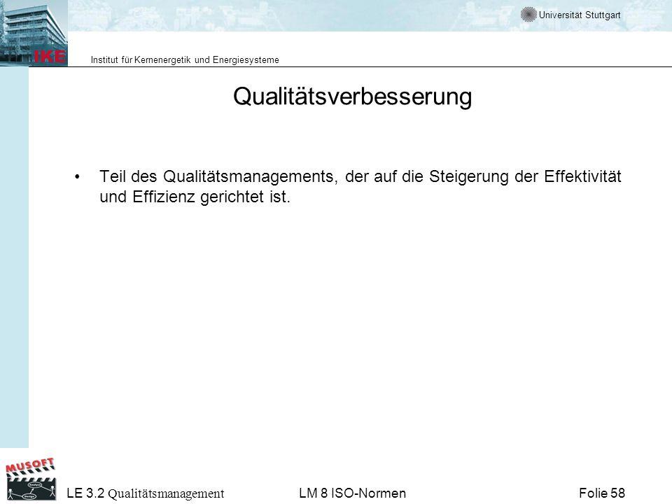 Universität Stuttgart Institut für Kernenergetik und Energiesysteme Folie 58 LE 3.2 Qualitätsmanagement LM 8 ISO-Normen Qualitätsverbesserung Teil des