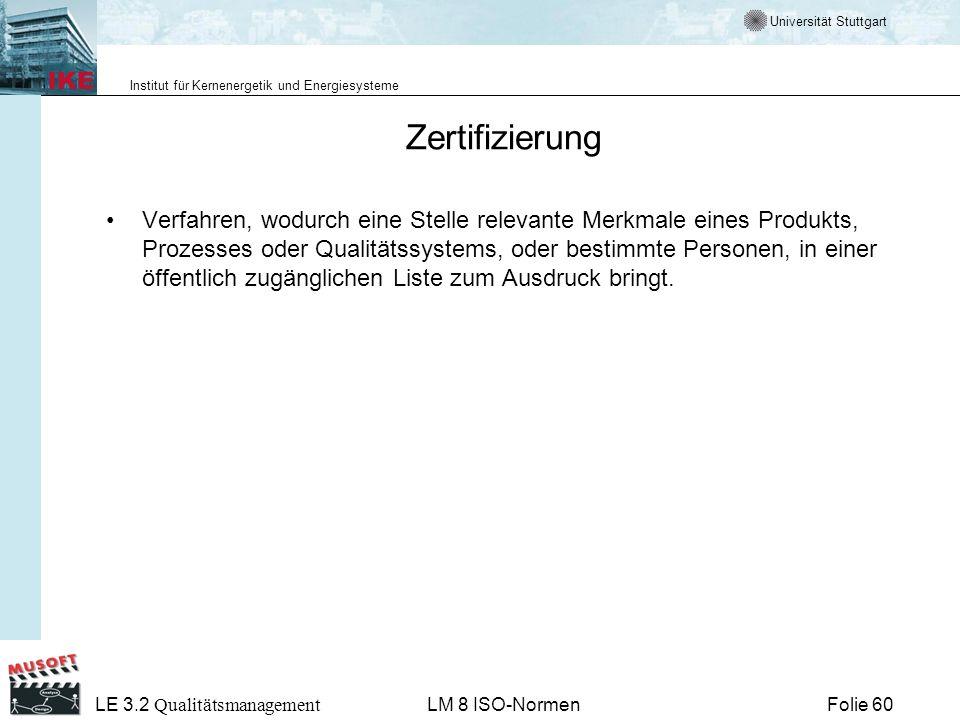 Universität Stuttgart Institut für Kernenergetik und Energiesysteme Folie 60 LE 3.2 Qualitätsmanagement LM 8 ISO-Normen Zertifizierung Verfahren, wodu