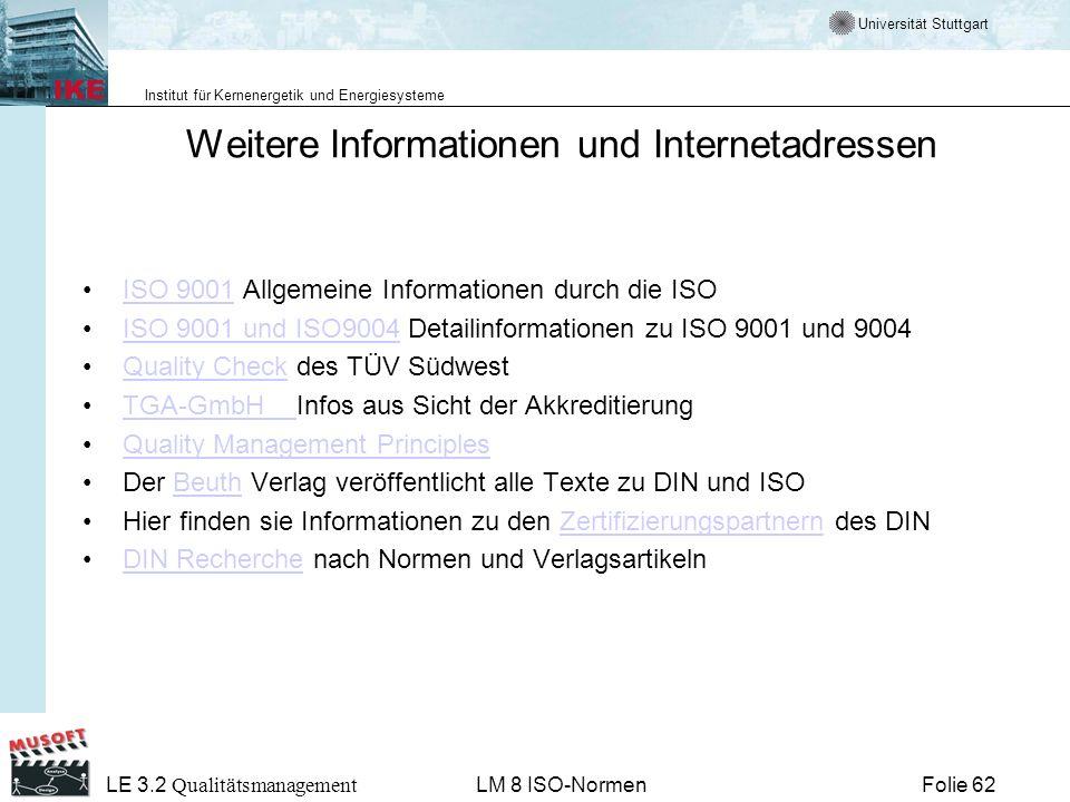 Universität Stuttgart Institut für Kernenergetik und Energiesysteme Folie 62 LE 3.2 Qualitätsmanagement LM 8 ISO-Normen Weitere Informationen und Inte