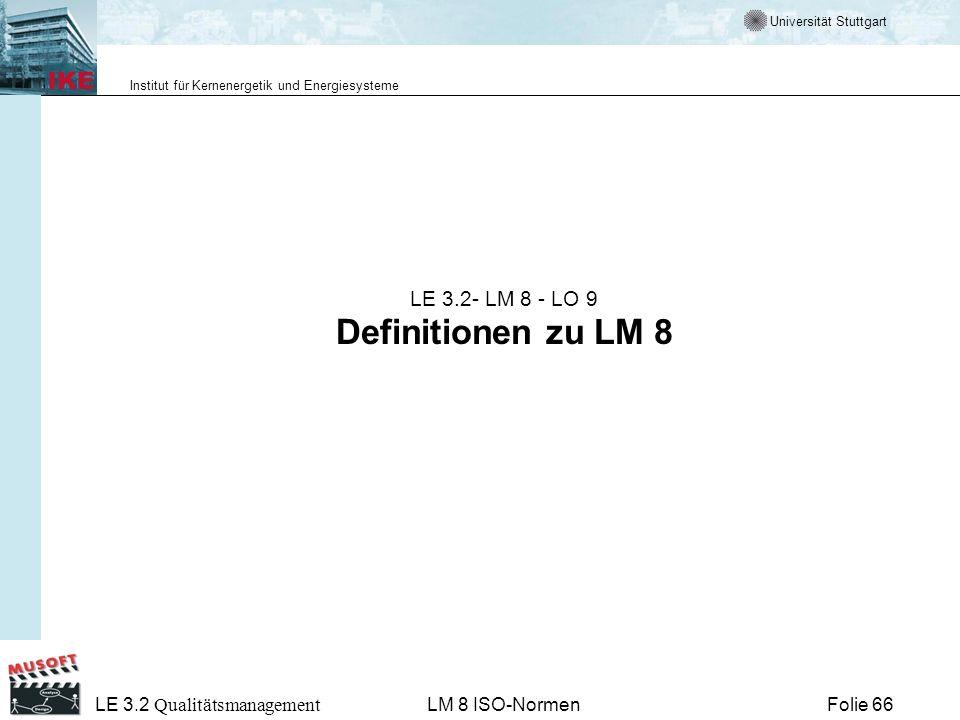 Universität Stuttgart Institut für Kernenergetik und Energiesysteme Folie 66 LE 3.2 Qualitätsmanagement LM 8 ISO-Normen LE 3.2- LM 8 - LO 9 Definition