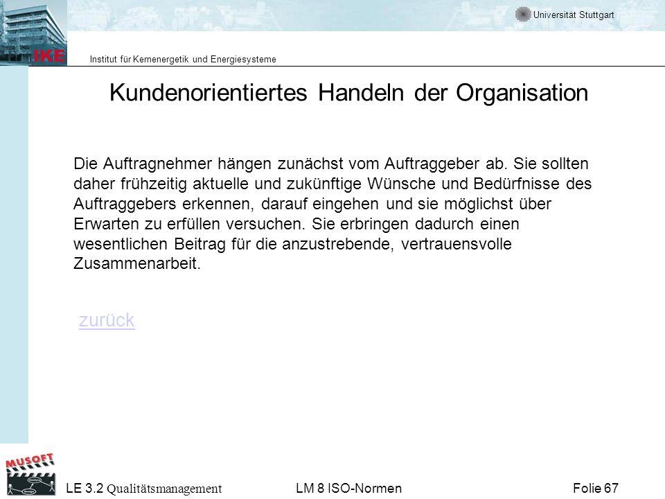 Universität Stuttgart Institut für Kernenergetik und Energiesysteme Folie 67 LE 3.2 Qualitätsmanagement LM 8 ISO-Normen Kundenorientiertes Handeln der