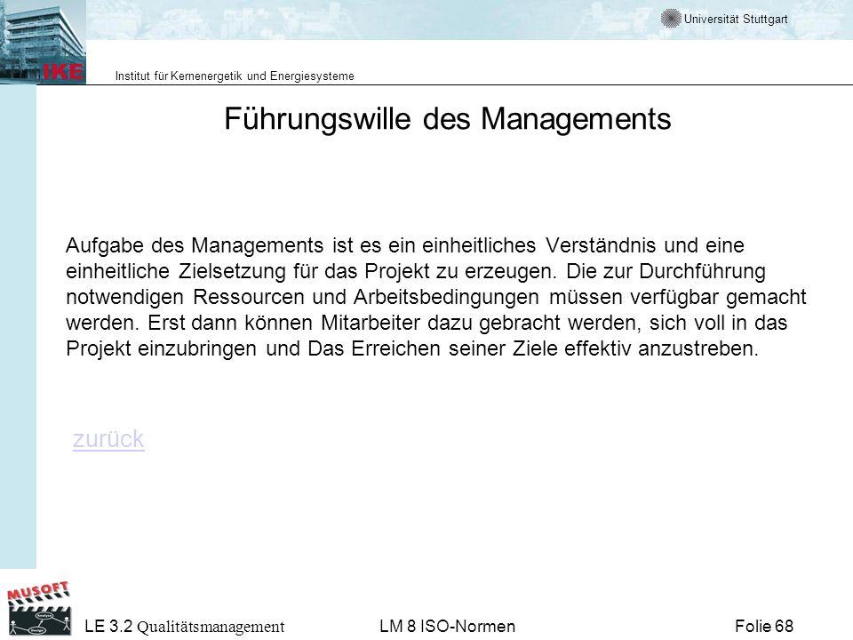 Universität Stuttgart Institut für Kernenergetik und Energiesysteme Folie 68 LE 3.2 Qualitätsmanagement LM 8 ISO-Normen Führungswille des Managements