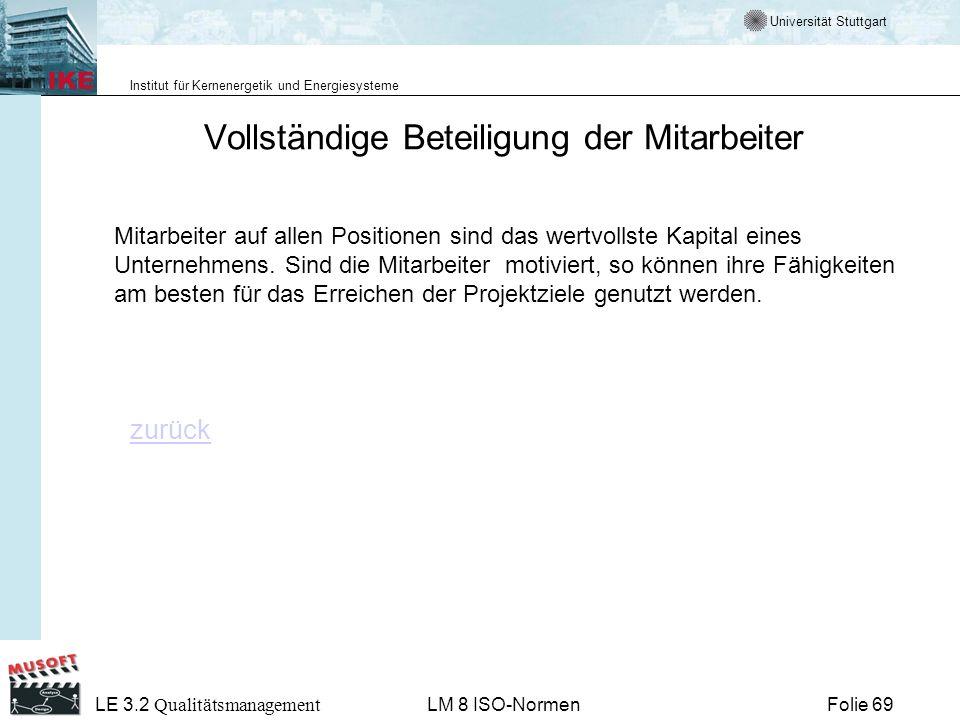 Universität Stuttgart Institut für Kernenergetik und Energiesysteme Folie 69 LE 3.2 Qualitätsmanagement LM 8 ISO-Normen Vollständige Beteiligung der M