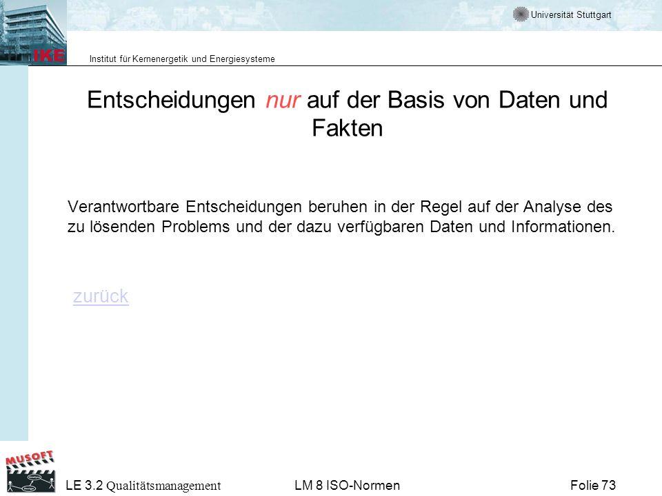 Universität Stuttgart Institut für Kernenergetik und Energiesysteme Folie 73 LE 3.2 Qualitätsmanagement LM 8 ISO-Normen Entscheidungen nur auf der Bas