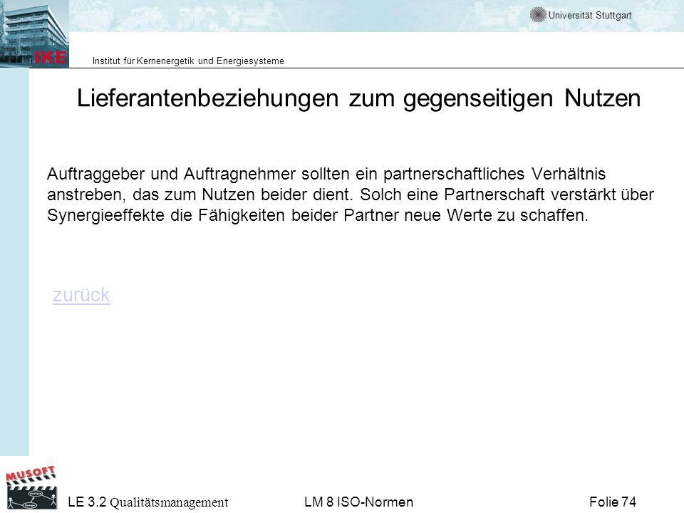 Universität Stuttgart Institut für Kernenergetik und Energiesysteme Folie 74 LE 3.2 Qualitätsmanagement LM 8 ISO-Normen Lieferantenbeziehungen zum geg