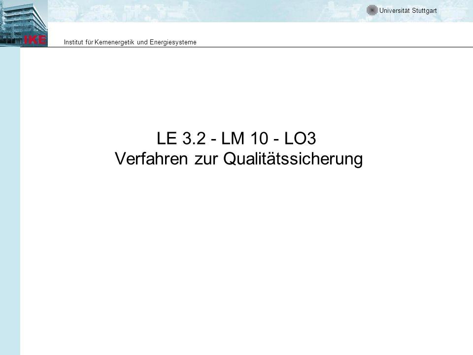 Universität Stuttgart Institut für Kernenergetik und Energiesysteme LE 3.2 - LM 10 - LO3 Verfahren zur Qualitätssicherung