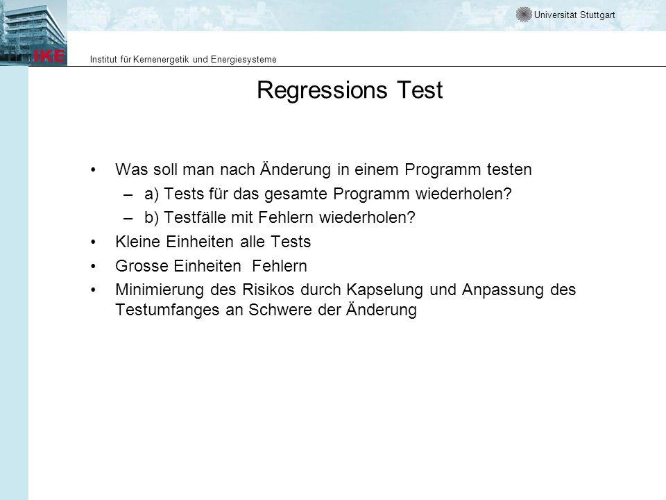 Universität Stuttgart Institut für Kernenergetik und Energiesysteme Regressions Test Was soll man nach Änderung in einem Programm testen –a) Tests für