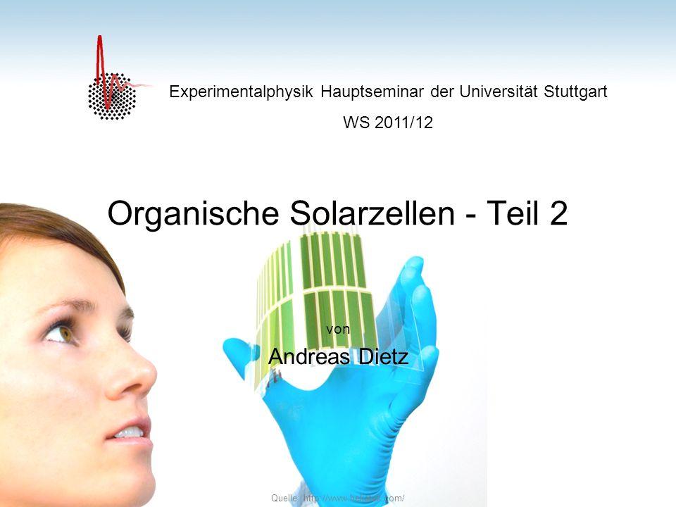 Organische Solarzellen - Teil 2 von Andreas Dietz Experimentalphysik Hauptseminar der Universität Stuttgart WS 2011/12 Quelle: http://www.heliatek.com