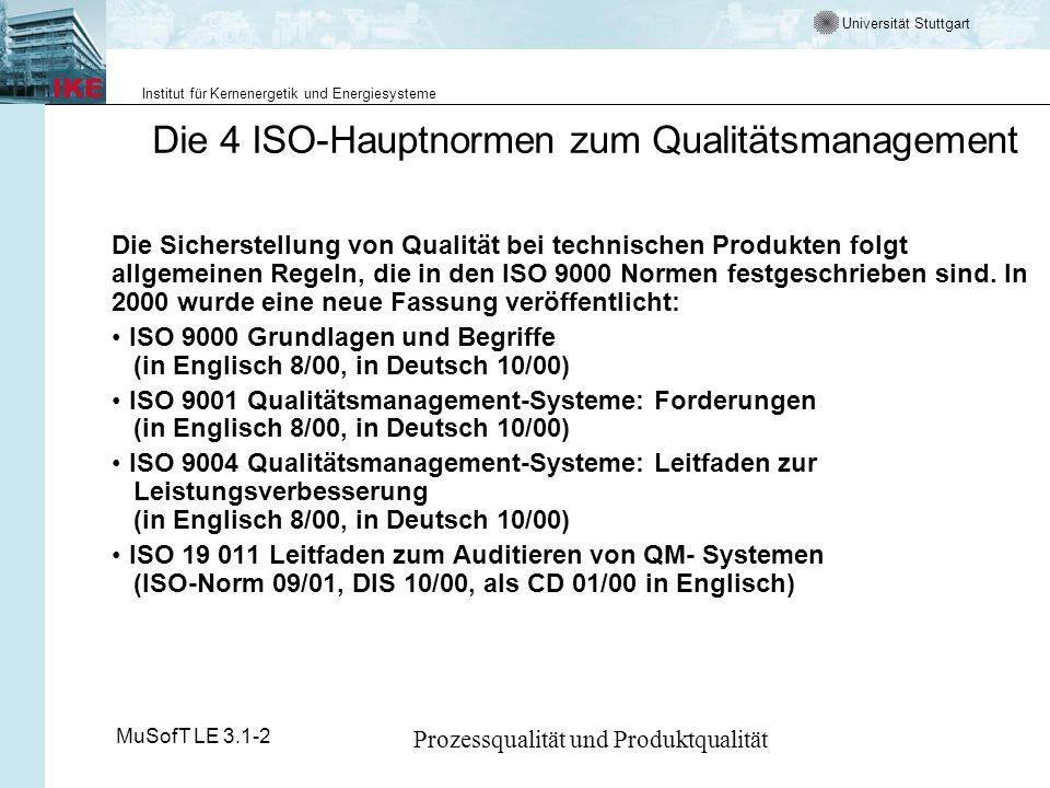 Universität Stuttgart Institut für Kernenergetik und Energiesysteme MuSofT LE 3.1-2 Prozessqualität und Produktqualität ISO 9000 Im ISO 9000-Normenwerk werden allgemeingültige, branchenneutrale Minimal- anforderungen an ein Qualitätsmanagementsystem (QM-System) aufgestellt.