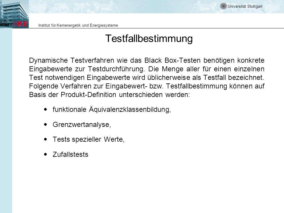 Universität Stuttgart Institut für Kernenergetik und Energiesysteme Testfallbestimmung Dynamische Testverfahren wie das Black Box-Testen benötigen konkrete Eingabewerte zur Testdurchführung.