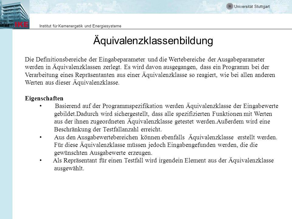 Universität Stuttgart Institut für Kernenergetik und Energiesysteme Äquivalenzklassenbildung Die Definitionsbereiche der Eingabeparameter und die Wertebereiche der Ausgabeparameter werden in Äquivalenzklassen zerlegt.