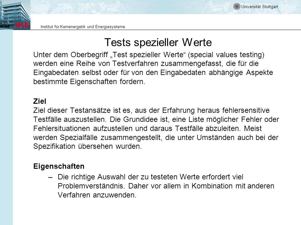 Universität Stuttgart Institut für Kernenergetik und Energiesysteme Tests spezieller Werte Unter dem Oberbegriff Test spezieller Werte (special values testing) werden eine Reihe von Testverfahren zusammengefasst, die für die Eingabedaten selbst oder für von den Eingabedaten abhängige Aspekte bestimmte Eigenschaften fordern.