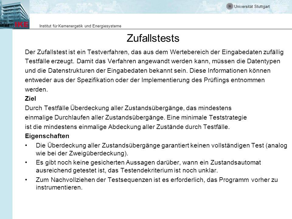 Universität Stuttgart Institut für Kernenergetik und Energiesysteme Zufallstests Der Zufallstest ist ein Testverfahren, das aus dem Wertebereich der Eingabedaten zufällig Testfälle erzeugt.
