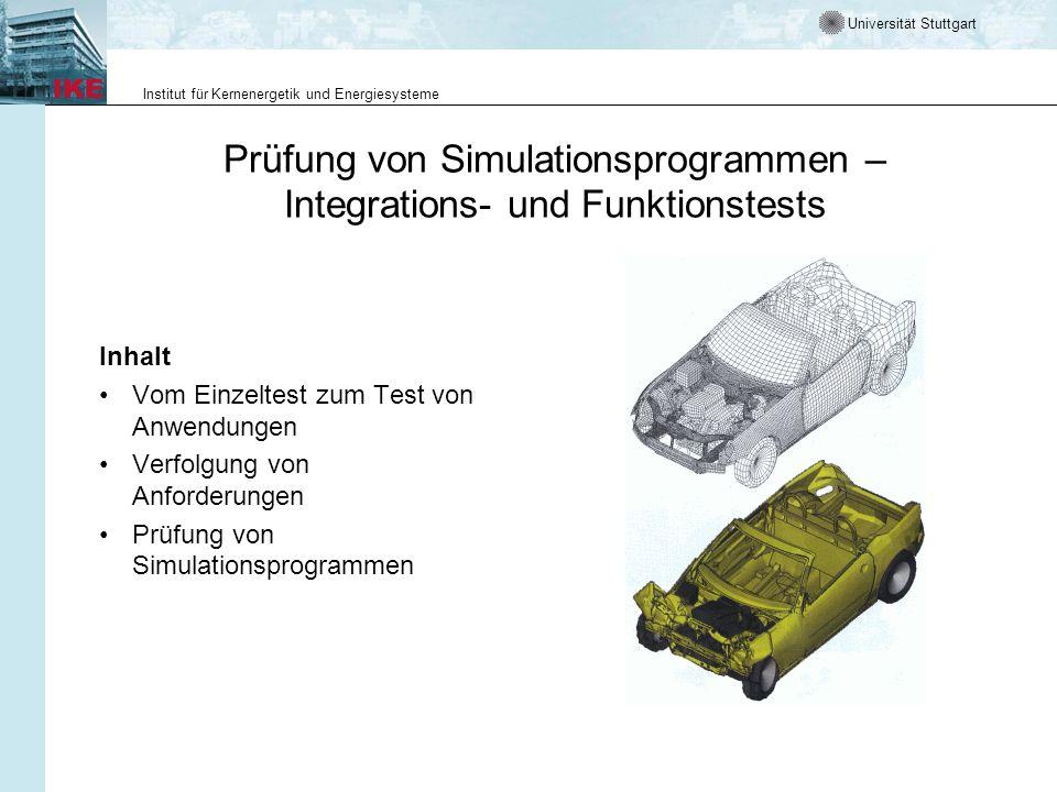 Universität Stuttgart Institut für Kernenergetik und Energiesysteme Prüfung von Simulationsprogrammen – Integrations- und Funktionstests Inhalt Vom Ei