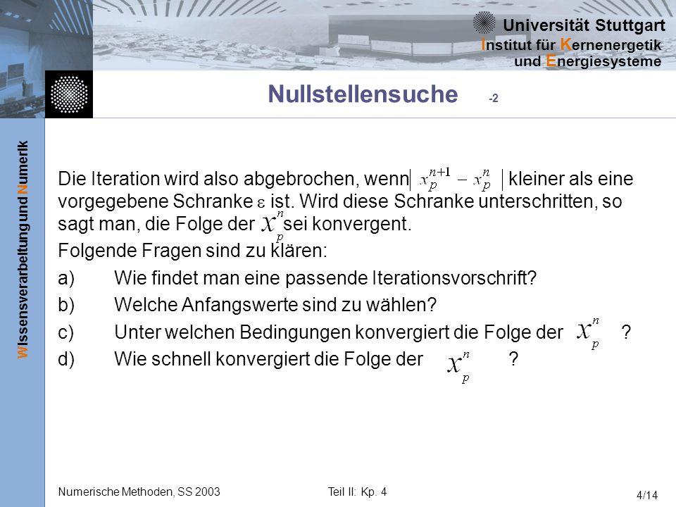 Universität Stuttgart Wissensverarbeitung und Numerik I nstitut für K ernenergetik und E nergiesysteme Numerische Methoden, SS 2003Teil II: Kp. 4 4/14