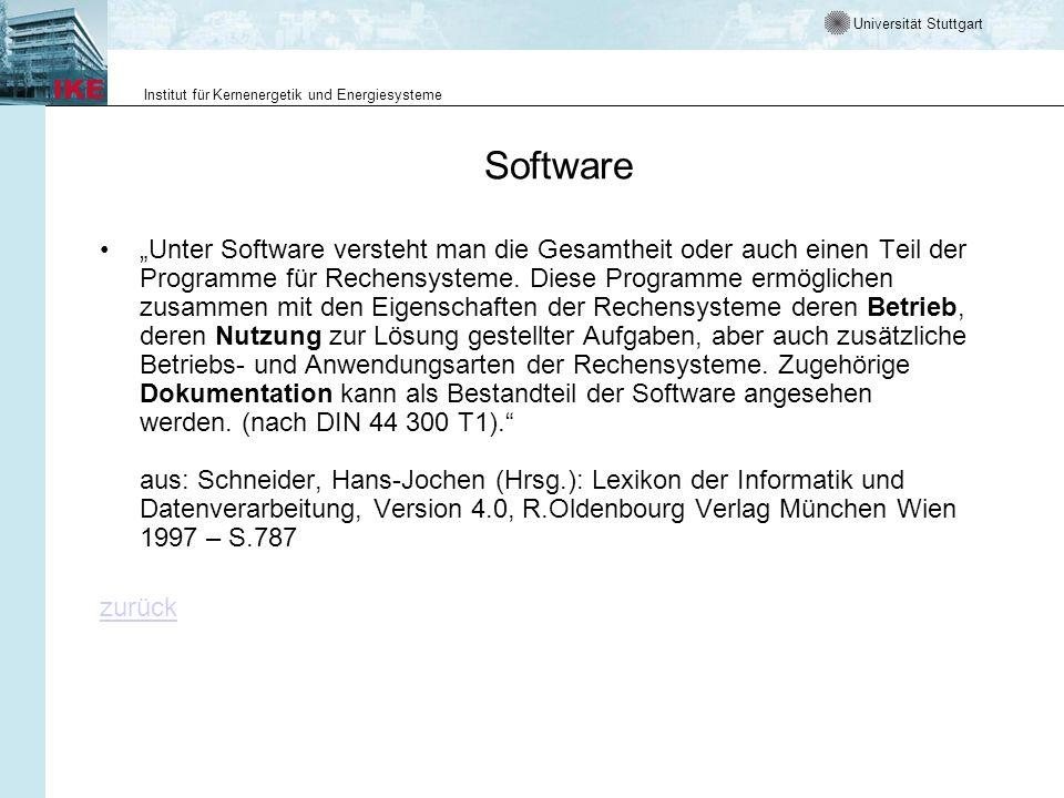 Universität Stuttgart Institut für Kernenergetik und Energiesysteme Software Unter Software versteht man die Gesamtheit oder auch einen Teil der Programme für Rechensysteme.