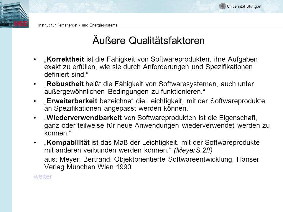 Universität Stuttgart Institut für Kernenergetik und Energiesysteme Äußere Qualitätsfaktoren Korrektheit ist die Fähigkeit von Softwareprodukten, ihre Aufgaben exakt zu erfüllen, wie sie durch Anforderungen und Spezifikationen definiert sind.