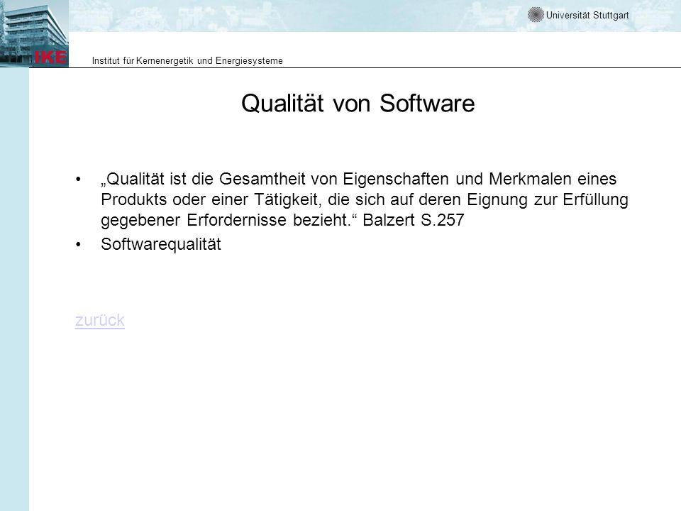 Universität Stuttgart Institut für Kernenergetik und Energiesysteme Qualität von Software Qualität ist die Gesamtheit von Eigenschaften und Merkmalen eines Produkts oder einer Tätigkeit, die sich auf deren Eignung zur Erfüllung gegebener Erfordernisse bezieht.