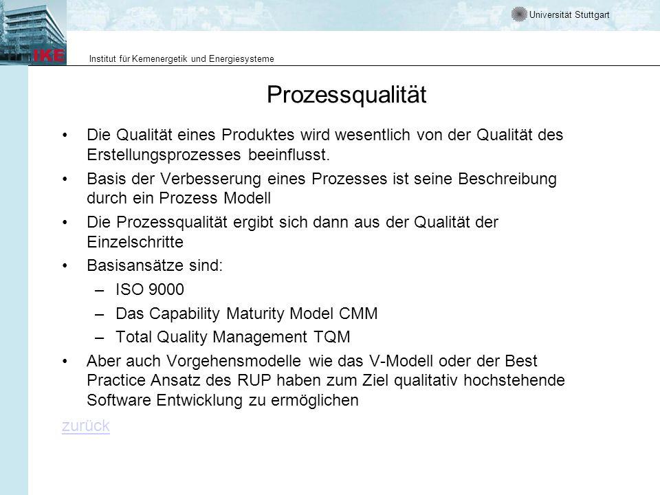 Universität Stuttgart Institut für Kernenergetik und Energiesysteme Prozessqualität Die Qualität eines Produktes wird wesentlich von der Qualität des Erstellungsprozesses beeinflusst.