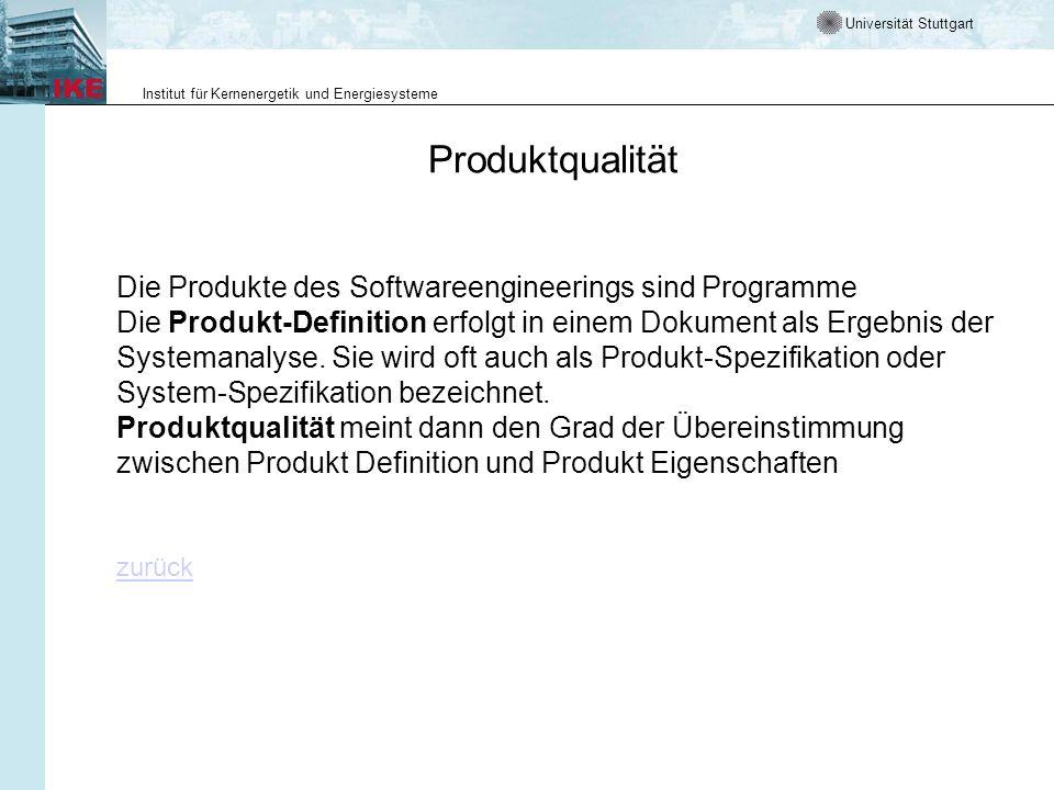 Universität Stuttgart Institut für Kernenergetik und Energiesysteme Produktqualität zurück Die Produkte des Softwareengineerings sind Programme Die Produkt-Definition erfolgt in einem Dokument als Ergebnis der Systemanalyse.