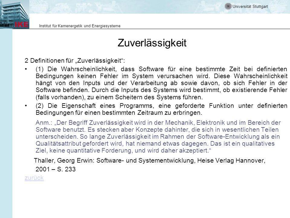 Universität Stuttgart Institut für Kernenergetik und Energiesysteme Zuverlässigkeit 2 Definitionen für Zuverlässigkeit: (1) Die Wahrscheinlichkeit, dass Software für eine bestimmte Zeit bei definierten Bedingungen keinen Fehler im System verursachen wird.