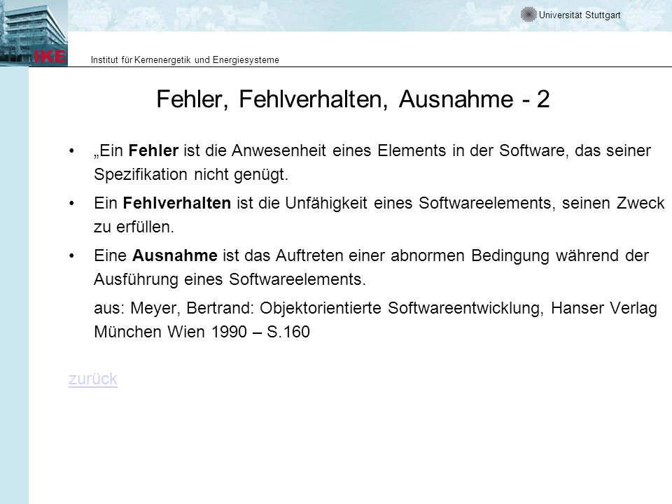 Universität Stuttgart Institut für Kernenergetik und Energiesysteme Fehler, Fehlverhalten, Ausnahme - 2 Ein Fehler ist die Anwesenheit eines Elements in der Software, das seiner Spezifikation nicht genügt.