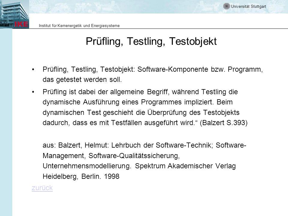 Universität Stuttgart Institut für Kernenergetik und Energiesysteme Prüfling, Testling, Testobjekt Prüfling, Testling, Testobjekt: Software-Komponente bzw.