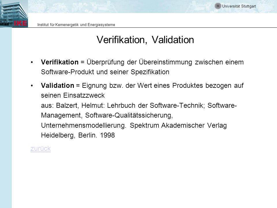 Universität Stuttgart Institut für Kernenergetik und Energiesysteme Verifikation, Validation Verifikation = Überprüfung der Übereinstimmung zwischen einem Software-Produkt und seiner Spezifikation Validation = Eignung bzw.