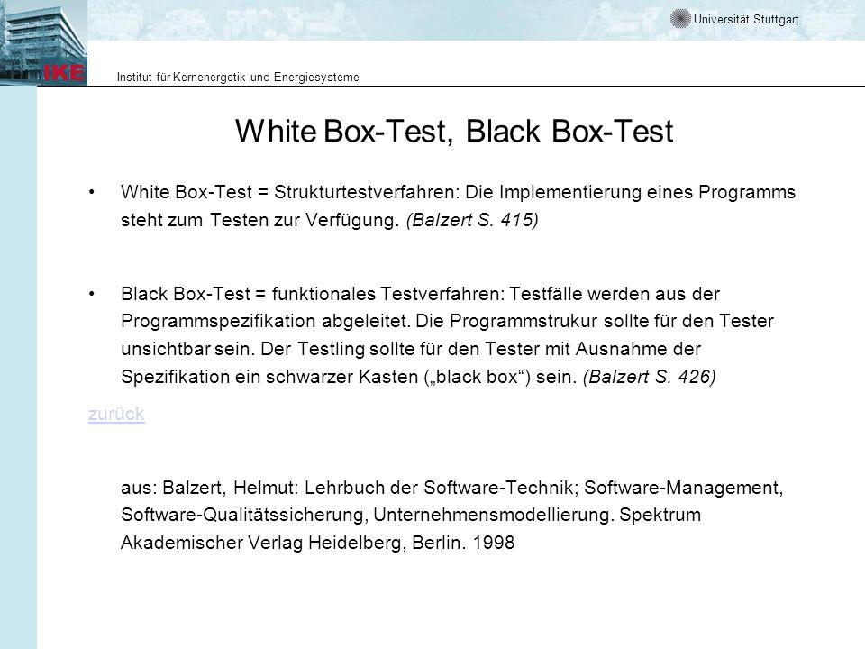 Universität Stuttgart Institut für Kernenergetik und Energiesysteme White Box-Test, Black Box-Test White Box-Test = Strukturtestverfahren: Die Implementierung eines Programms steht zum Testen zur Verfügung.